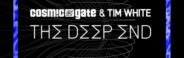 Cosmic Gate & Tim White – The Deep End