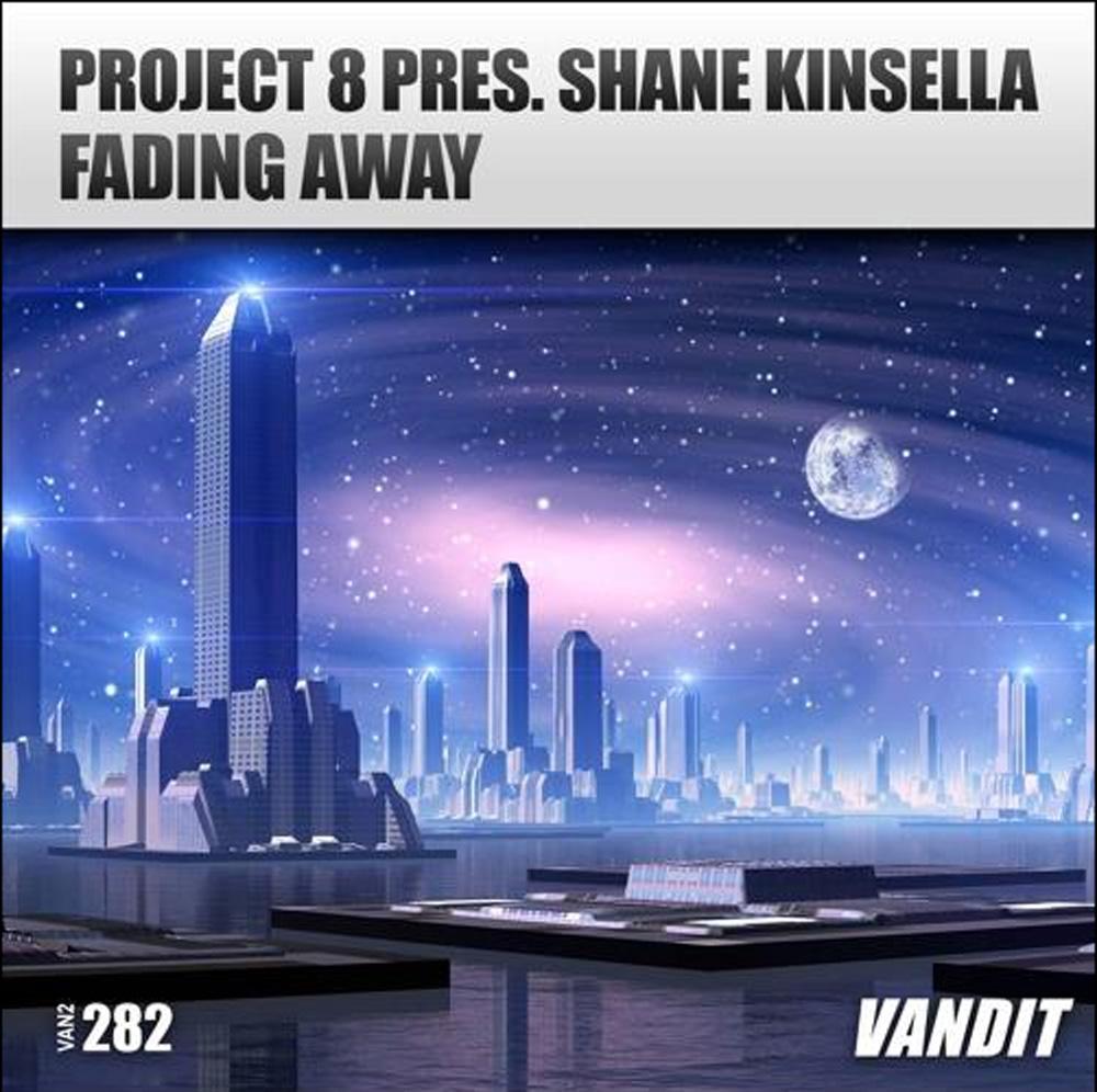 Project 8 pres. Shane Kinsella - Fading Away