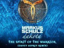 Markus Schulz pres. Dakota – The Spirit Of The Warrior (Davey Asprey Remix)