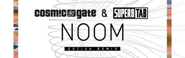 Cosmic Gate & Super8 & Tab – Noom (Estiva Remix)