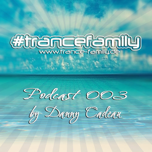 Danny Cadeau pres. #TranceFamily Germany Podcast 003