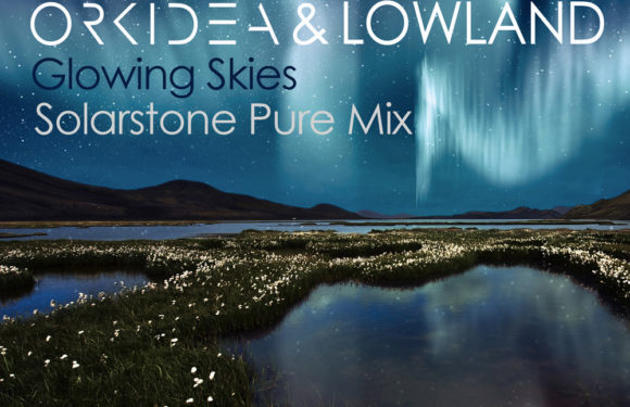 "Solarstone relights Orkidea & Lowlands' ""Glowing Skies"" with his Pure Remix"