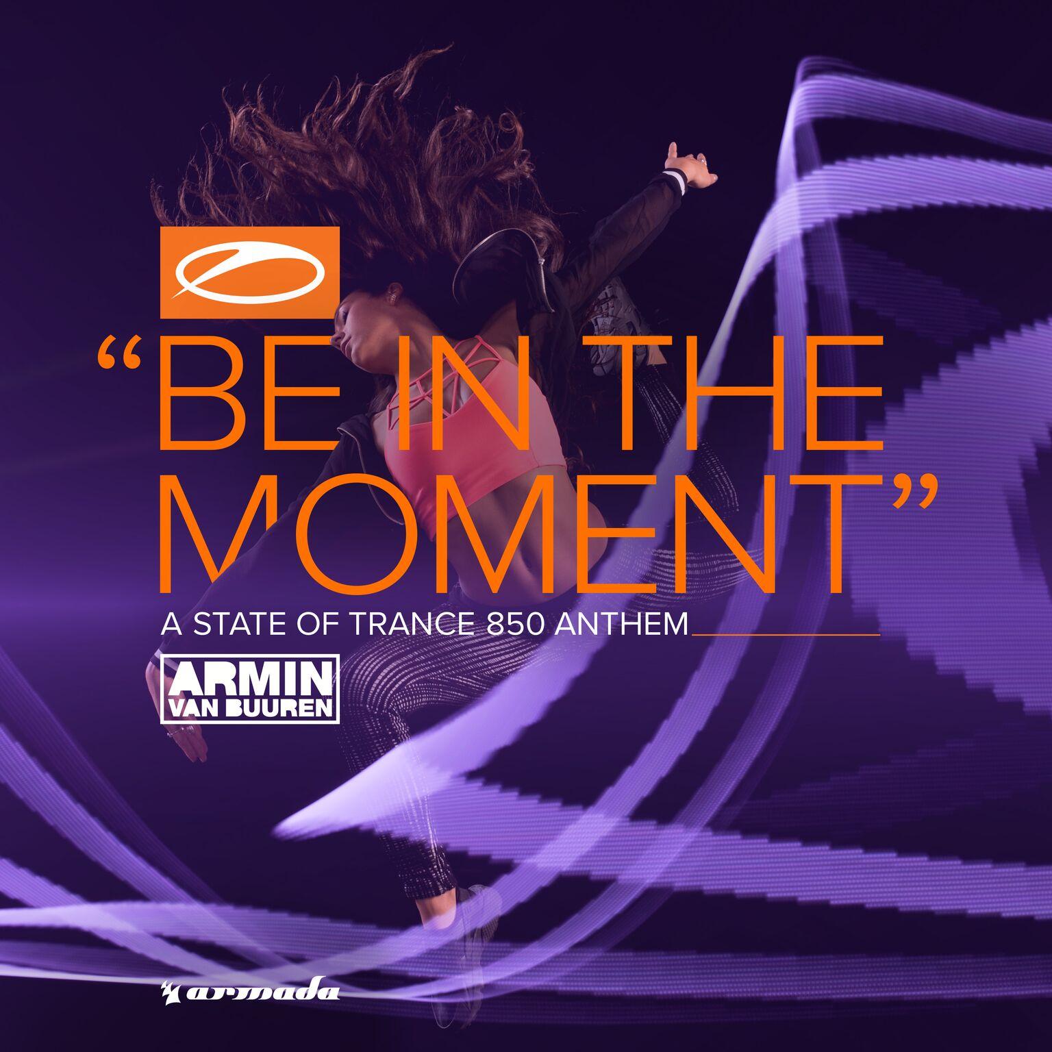 Armin van Buuren - Be In The Moment (ASOT 850 Anthem)
