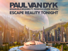 Paul van Dyk & Emanuele Braveri feat. Rebecca Louise Burch – Escape Reality Tonight