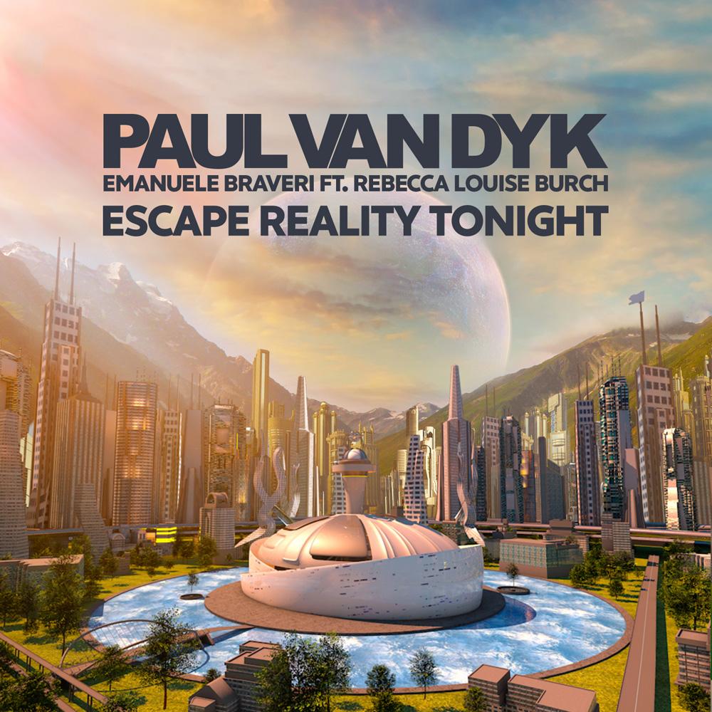 Paul van Dyk & Emanuele Braveri feat. Rebecca Louise Burch - Escape Reality Tonight