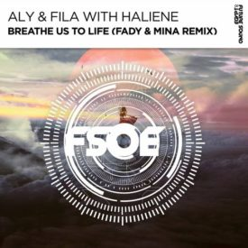 Aly & Fila with HALIENE – Breathe Us To Life (Fady & Mina Remix)