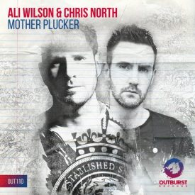 Ali Wilson & Chris North – Mother Plucker (Original Mix)