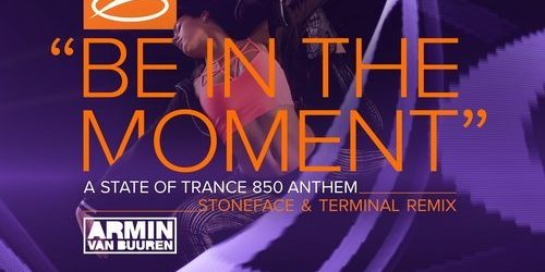 Armin van Buuren – Be in the Moment (Asot 850 Anthem) (Stoneface & Terminal Remix)