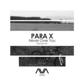 Para X – Never Over You
