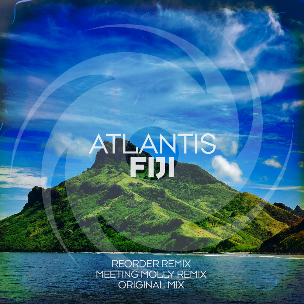 Atlantis - Fiji (ReOrder + Meeting Molly Remixes)