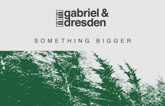 Gabriel & Dresden feat. Sub Teal – Something Bigger