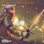 Ryan K – Gene Machine